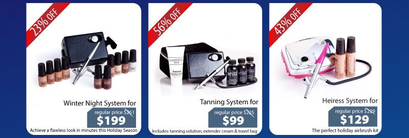 Purchase our Winter Night System for $199, Tanning System for $99 and our Heiress System for $129.