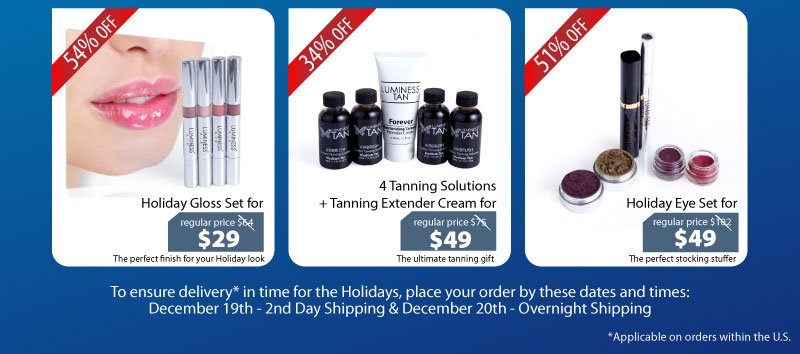 Purchase our Holiday Gloss Set for $29, Tanning Gift Set for $49 or our Holiday Eye Set for $49.