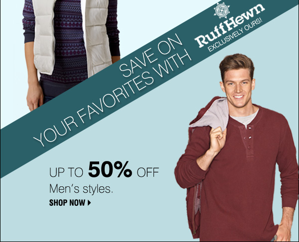 Save on your favorites with Ruff Hewn. Exclusively ours! Up to 50%  off Men's styles. Shop now.