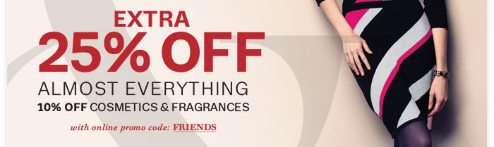 Extra 25% Off almost everything - 10% off Cosmetics & Fragrances with Online Promo Code: FRIENDS