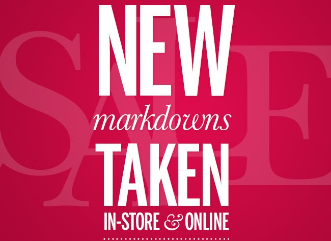 NEW MARKDOWNS TAKEN - In-store and online