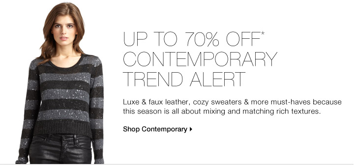 UP TO 70% OFF* CONTEMPORARY TREND ALERT