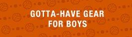 Gotta-have gear for boys.