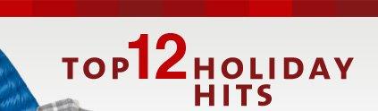 TOP 12 HOLIDAY HITS