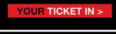 YOUR TICKET IN>