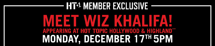 HT_1 MEMBER EXCLUSIVE - MEET WIZ HALIFA! APPEARING AT HOT TOPIC HOLLYWOOD & HIGHLAND - MONDAY, DECEMBER 17TH 5PM
