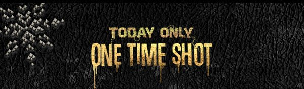 TODAY ONLY | ONE TIME SHOT