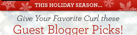THIS HOLIDAY SEASON...Give Your Favorite Curl these Guest Blogger Picks!