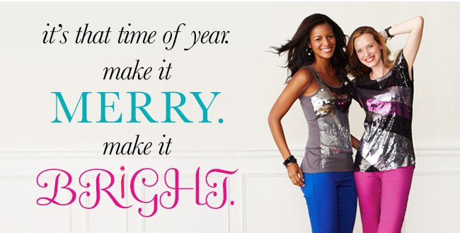 It's that time of year. Make it MERRY. Make it BRIGHT.
