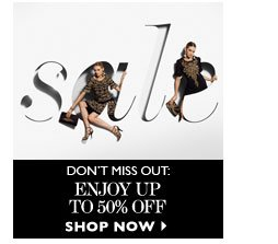 DON'T MISS OUT Enjoy up to 50% off SHOP NOW