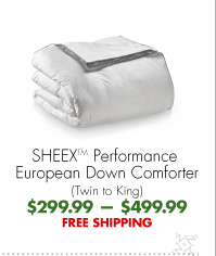 SHEEX™ Performance European Down Comforter (Twin to King) $299.99 - $499.99 FREE SHIPPING