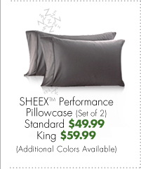 SHEEX™ Performance Pillowcase (Set of 2) Standard $49.99 King $59.99 (Additional Colors Available)