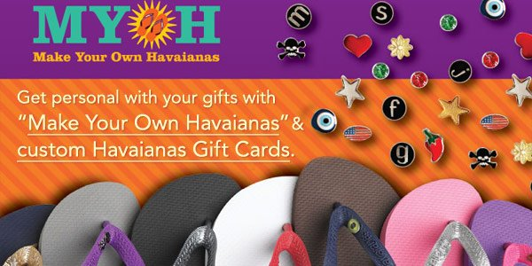 "Get personal with your gifts with ""Make Your Own Havaianas"" and custom Havaianas Gift Cards."
