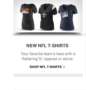 NEW NFL T-SHIRTS | Your favorite team's tees with a flattering fit, layered or alone. | SHOP NFL T-SHIRTS