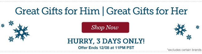 Great Gifts for Him | Great Gifts for Her | Hurry, 3 Days Only! | Offer ends 12/8 at 11pm PST | Shop Now