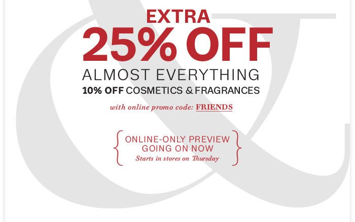 Extra 25% off almost everything with online promo code: FRIENDS