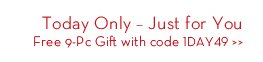 Today Only - Just for You. Free 9-Pc Gift with code 1DAY49.