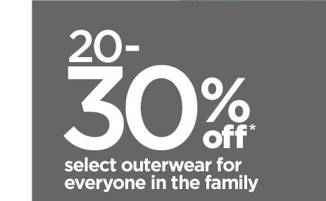 20-30%off select outerwear for everyone in the family