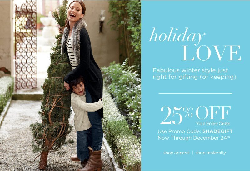 Holiday Love. Fabulous winter style just right for gifting (or keeping). 25% Off(2) Your entire order. Use promo code: SHADEGIFT now through December 24th.