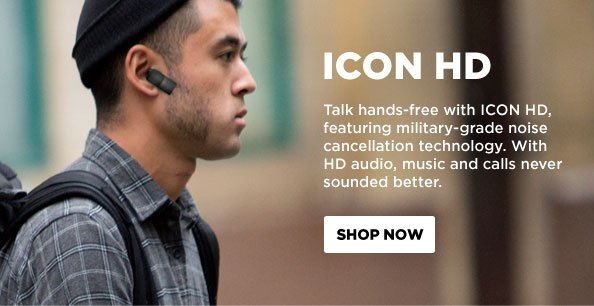 Talk hands-free with ICON HD, featuring military-grade noise cancellation technology. With HD audio, music and calls never sounded better.