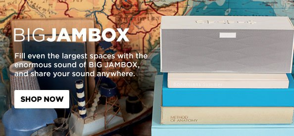 BIG JAMBOX: Fill even the largest spaces with the enormous sound of BIG JAMBOX.