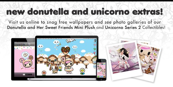 Visit us online to snag free wallpapers and see photo galleries of our Donutella and Her Sweet Friends Mini Plush and Unicorno Series 2 Collectibles!