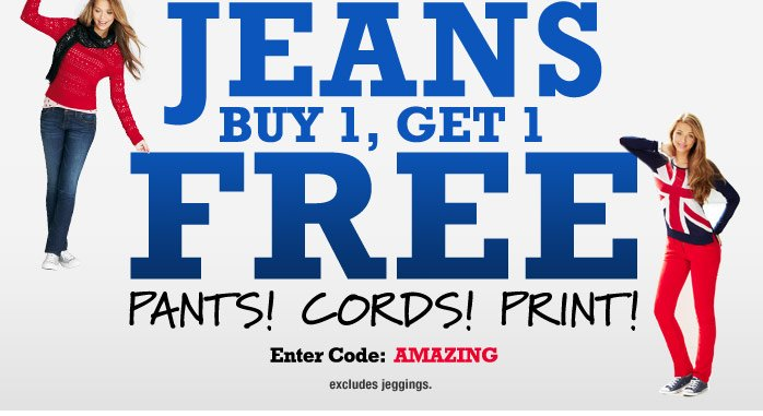 JEANS! PANTS! CORDS! PRINT! BUY  1, GET 1 FREE! Enter Code: AMAZING