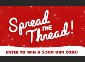 Spread the Thread. Enter to win a $300 gift code.