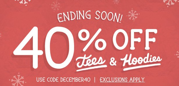 Ending soon...40% off tees and hoodies. Use code DECEMBER40. Exclusions Apply.