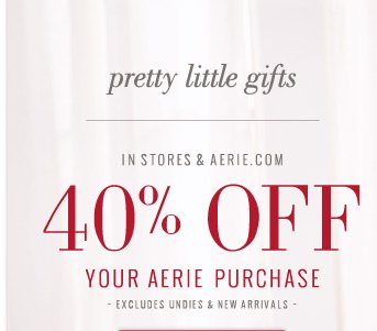 pretty little gifts | In Stores & Aerie.com | 40% Off Your Aerie Purchase | Excludes Undies & New Arrivals