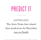 PREDICT IT - THE ASTRO TWINS HAVE SHARED THEIR PREDICTIONS FOR DECEMBER, NOW ON TUMBLR