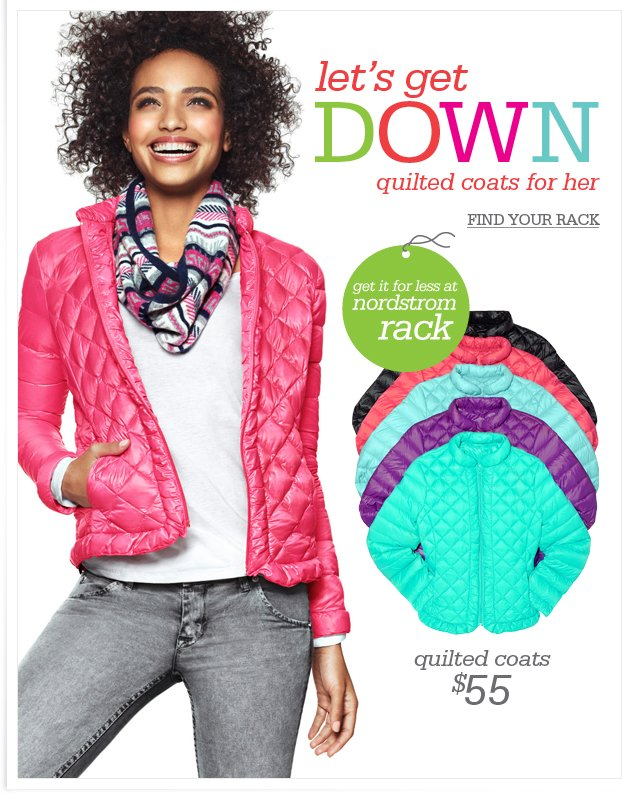 let's get DOWN - quilted coats for her. FIND YOUR RACK