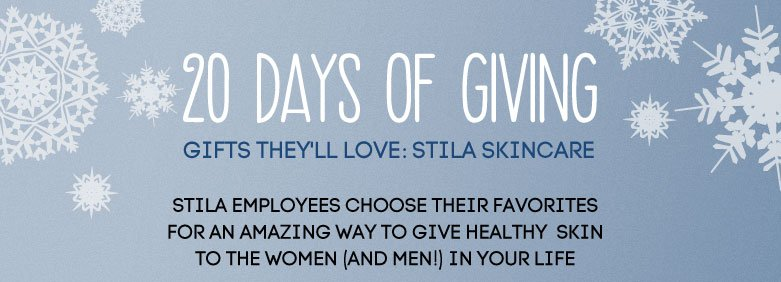 20 days of givinggifts they'll love: stila skincare stilaemployees choose their favorites for anamazing way to give healthy skin to the WOmenand men in your life