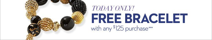 Today Only! Free Bracelet with any $125 purchase***  START  SHOPPING