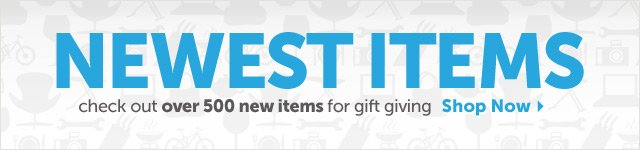 Newest Items - check our over 500 new items for gift-giving - Shop Now