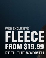 FLEECE FROM $19.99 | FEEL THE WARMTH