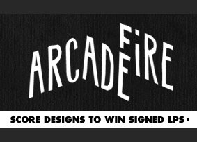 Score designs to win LPs signed by Arcade Fire.