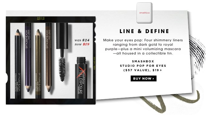 Line & Define. Make your eyes pop: Four shimmery liners ranging from dark gold to royal purple - plus a mini volumizing mascara - all housed in a collectable tin. Smashbox Studio Pop For Eyes ($57 Value), $24. was $24 now $19