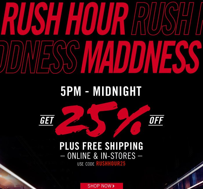 RUSH HOUR MADDNESS! Get 25% off plus free shipping