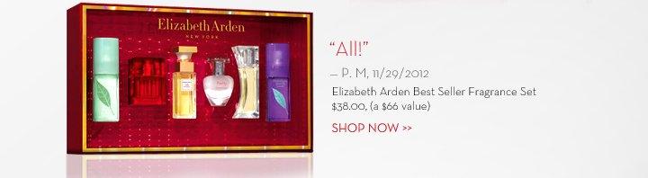 """""""All!"""" - P. M, 11/29/2012. Elizabeth Arden Best Seller Fragrance Set. $38.00, (a $66 value). SHOP NOW."""