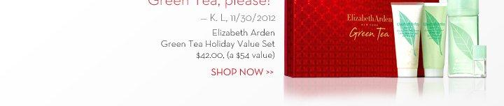 """Green Tea, please!"" - K. L, 11/30/2012. Elizabeth Arden Green Tea Holiday Value Set. $42.00, (a $54 value) SHOP NOW."