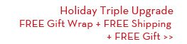 Holiday Triple Upgrade FREE Gift Wrap + FREE Shipping + FREE Gift