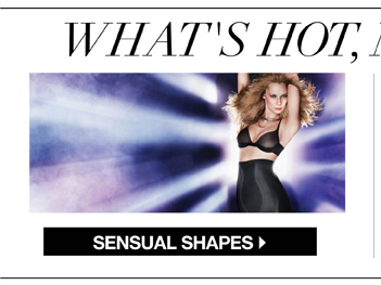 What's Hot, New & Now... Our New Sensual Shapes Collection