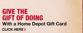 Give the gift of doing with a Home Depot gift card