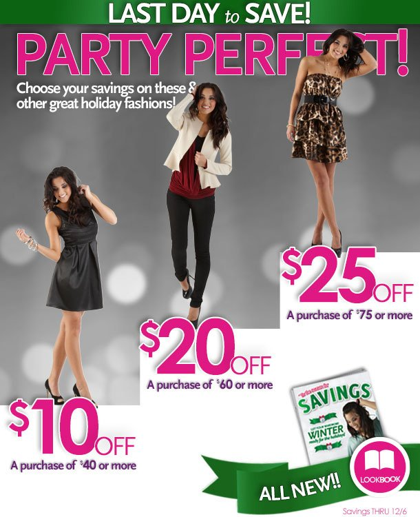 LAST DAY to SAVE!  PARTY PERFECT!  Choose your savings on these & other great holiday fashions!  All new LookBook!  Savings thru 12/6/12