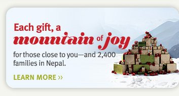 each gift a mountain of joy. learn more.