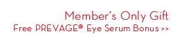 Member's Only Gift. Free PREVAGE® Eye Serum Bonus.