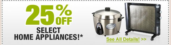 25% OFF SELECT HOME APPLIANCES!*