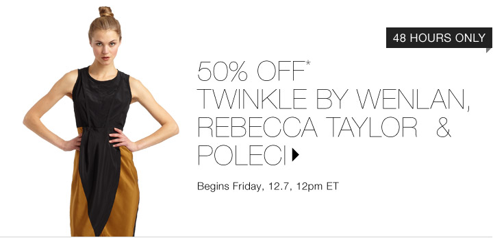 50% Off* Twinkle by Wenlan & More...Shop Now