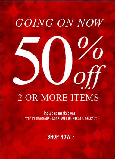 Going on Now 50% off 2 or more items